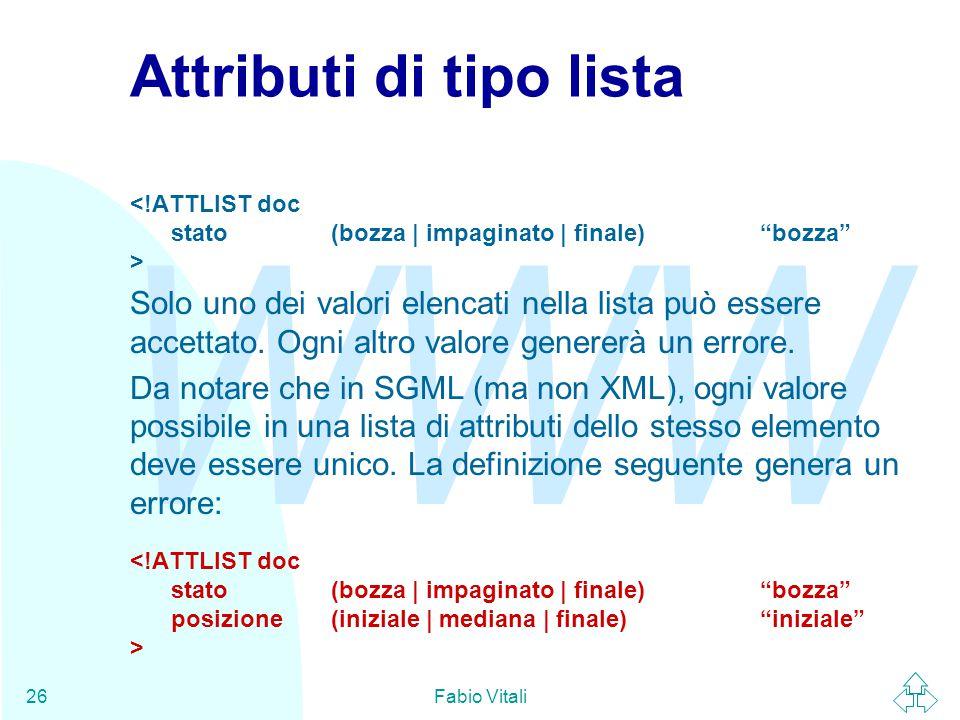 WWW Fabio Vitali26 Attributi di tipo lista Solo uno dei valori elencati nella lista può essere accettato.