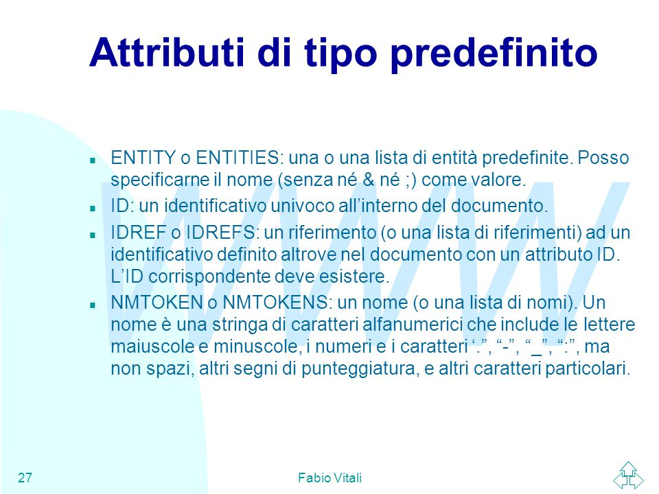 WWW Fabio Vitali27 Attributi di tipo predefinito ENTITY o ENTITIES: una o una lista di entità predefinite.