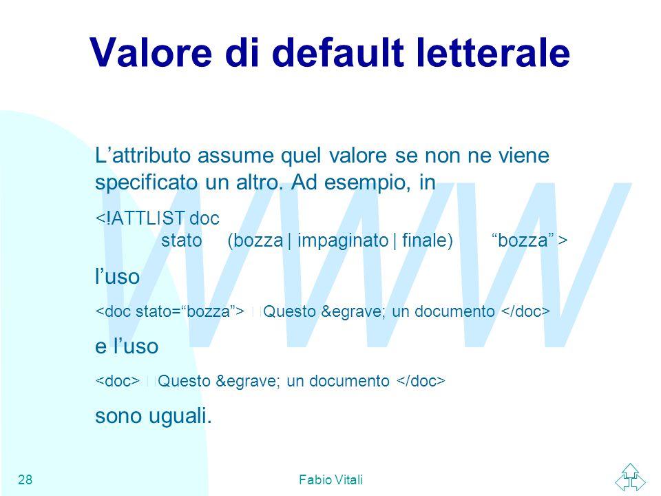 WWW Fabio Vitali28 Valore di default letterale L'attributo assume quel valore se non ne viene specificato un altro.