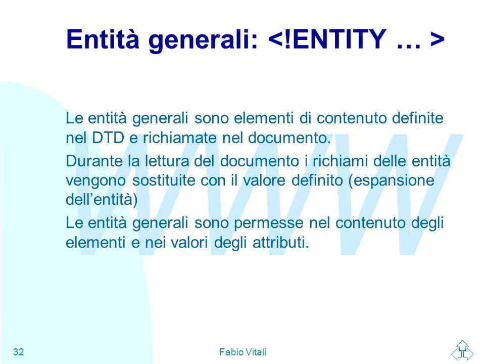 WWW Fabio Vitali32 Entità generali: Le entità generali sono elementi di contenuto definite nel DTD e richiamate nel documento.