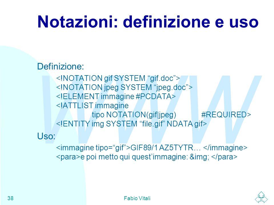 WWW Fabio Vitali38 Notazioni: definizione e uso Definizione: Uso: GIF89/1 AZ5TYTR… e poi metto qui quest'immagine: &img;