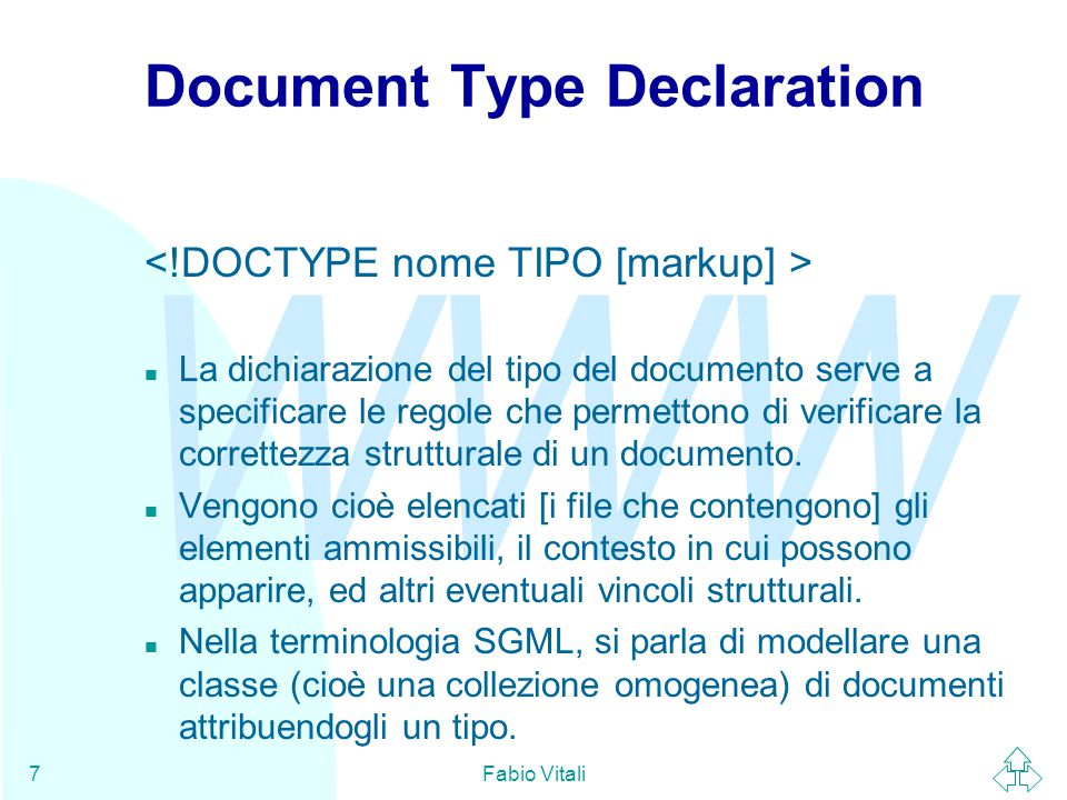 WWW Fabio Vitali7 Document Type Declaration n La dichiarazione del tipo del documento serve a specificare le regole che permettono di verificare la co