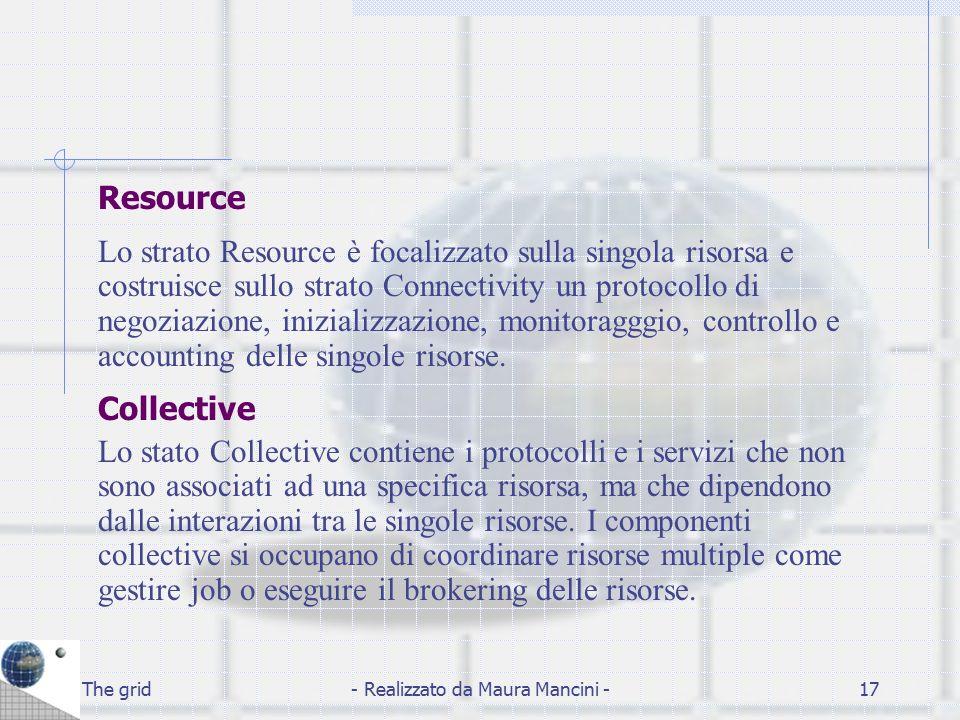 The grid- Realizzato da Maura Mancini -17 Resource Lo strato Resource è focalizzato sulla singola risorsa e costruisce sullo strato Connectivity un pr