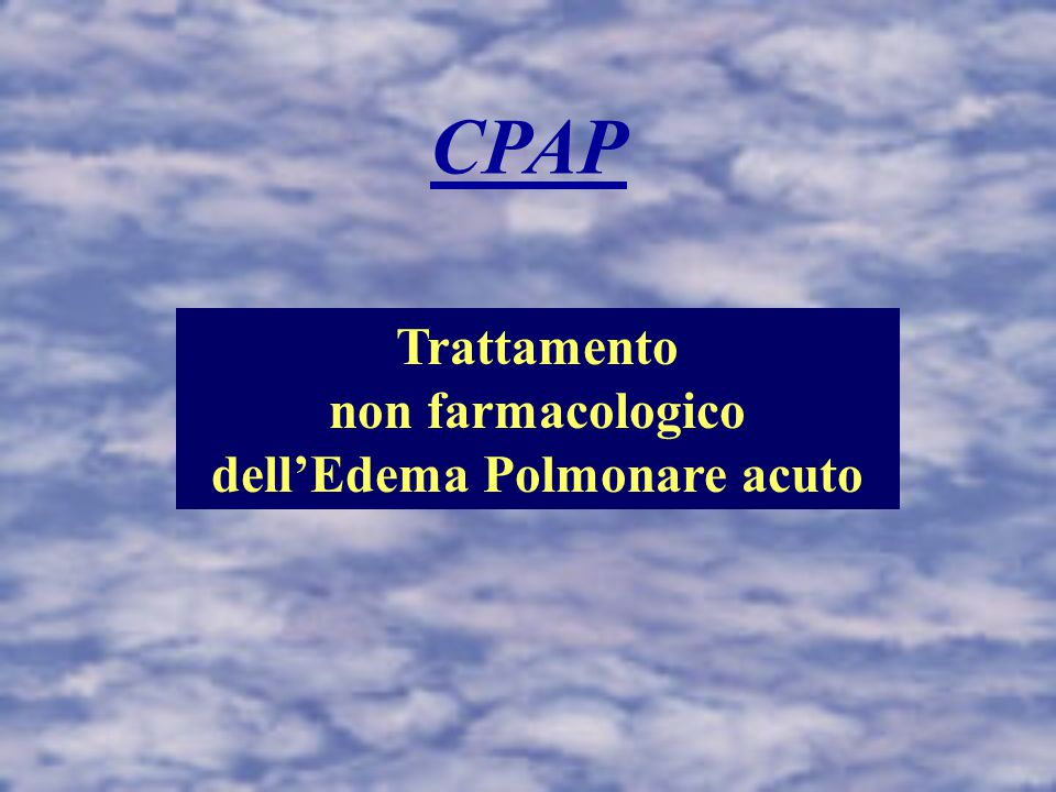 CPAP Applicazione di un livello costante di pressione positiva al momento dell'apertura delle vie aeree durante la ventilazione spontanea INVASIVA NON INVASIVA