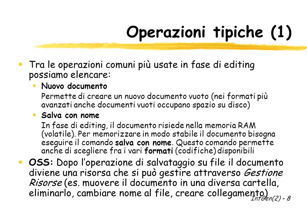 Operazioni tipiche (1)  Tra le operazioni comuni più usate in fase di editing possiamo elencare:  Nuovo documento Permette di creare un nuovo documento vuoto (nei formati più avanzati anche documenti vuoti occupano spazio su disco)  Salva con nome In fase di editing, il documento risiede nella memoria RAM (volatile).