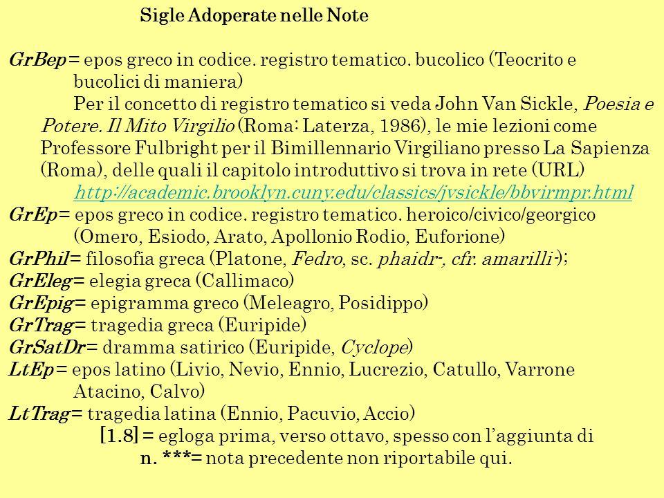 Sigle Adoperate nelle Note GrBep = epos greco in codice. registro tematico. bucolico (Teocrito e bucolici di maniera) Per il concetto di registro tema