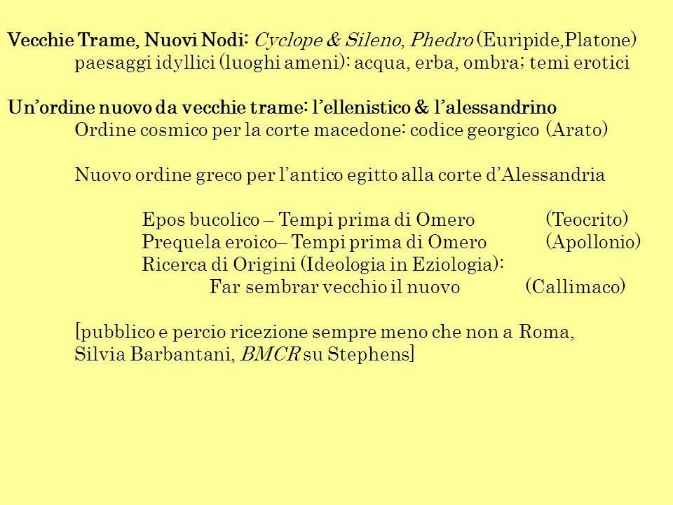Vecchie Trame, Nuovi Nodi: Cyclope & Sileno, Phedro (Euripide,Platone) paesaggi idyllici (luoghi ameni): acqua, erba, ombra; temi erotici Un'ordine nu