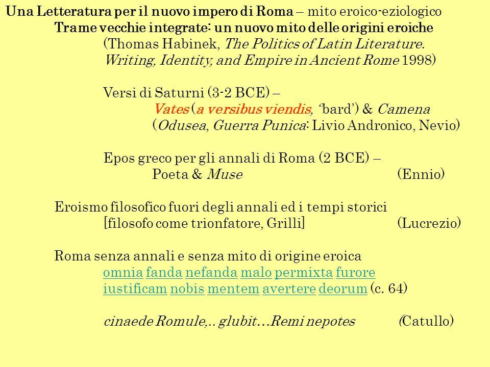 Una Letteratura per il nuovo impero di Roma – mito eroico-eziologico Trame vecchie integrate: un nuovo mito delle origini eroiche (Thomas Habinek, The Politics of Latin Literature.