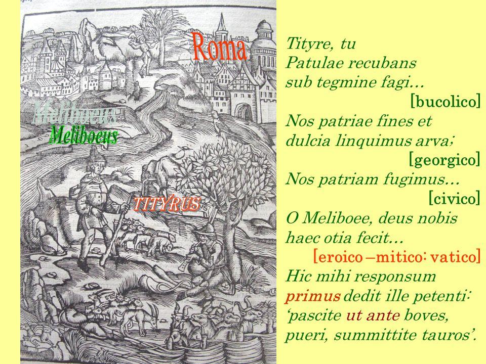 Tityre, tu Patulae recubans sub tegmine fagi… [bucolico] Nos patriae fines et dulcia linquimus arva; [georgico] Nos patriam fugimus… [civico] O Melibo