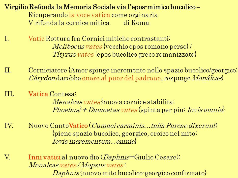 Virgilio Refonda la Memoria Sociale via l'epos-mimico bucolico – Ricuperando la voce vatica come orginaria V rifonda la cornice mitica di Roma I.Vatic