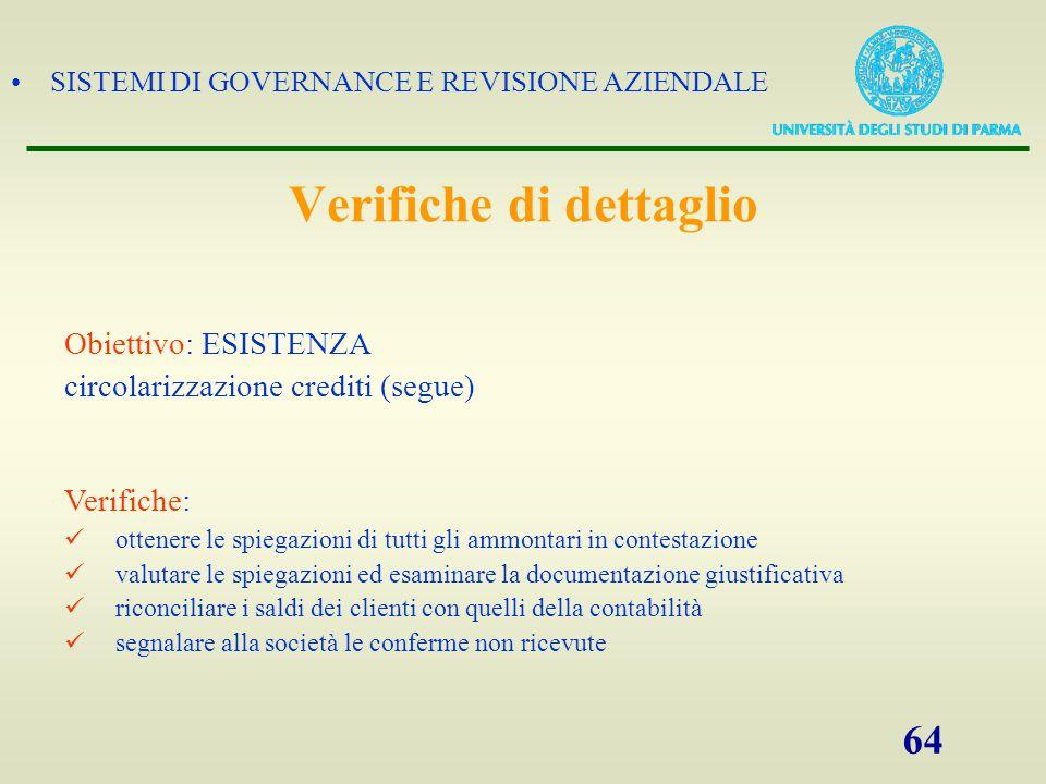 SISTEMI DI GOVERNANCE E REVISIONE AZIENDALE 64 Obiettivo: ESISTENZA circolarizzazione crediti (segue) Verifiche: ottenere le spiegazioni di tutti gli