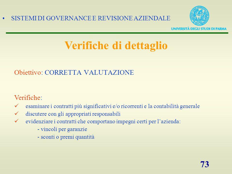 SISTEMI DI GOVERNANCE E REVISIONE AZIENDALE 73 Obiettivo: CORRETTA VALUTAZIONE Verifiche: esaminare i contratti più significativi e/o ricorrenti e la