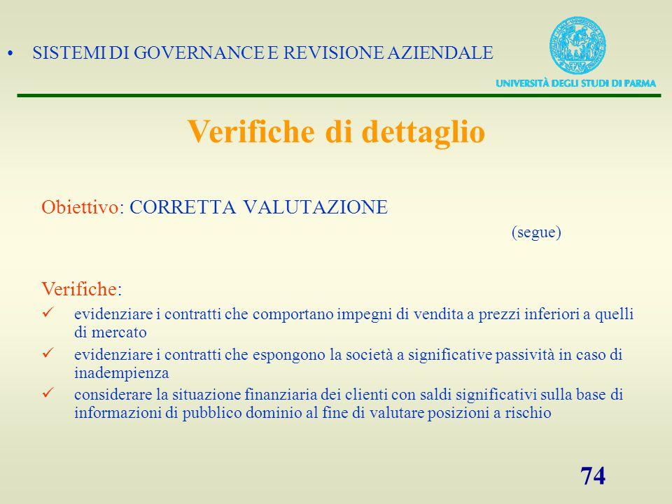 SISTEMI DI GOVERNANCE E REVISIONE AZIENDALE 74 Obiettivo: CORRETTA VALUTAZIONE (segue) Verifiche: evidenziare i contratti che comportano impegni di ve