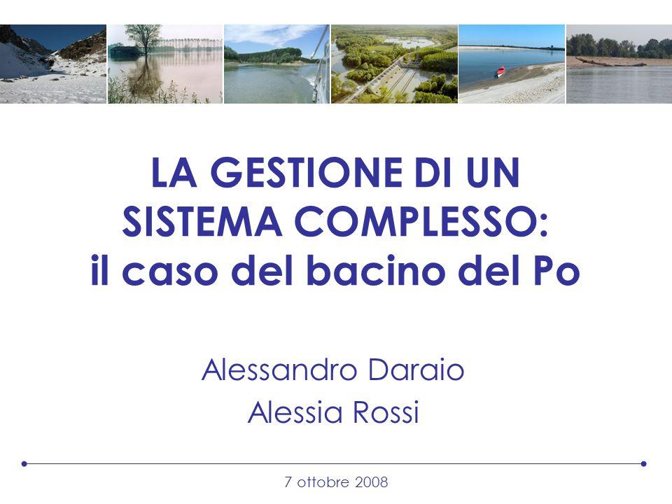 7 ottobre 2008 LA GESTIONE DI UN SISTEMA COMPLESSO: il caso del bacino del Po Alessandro Daraio Alessia Rossi