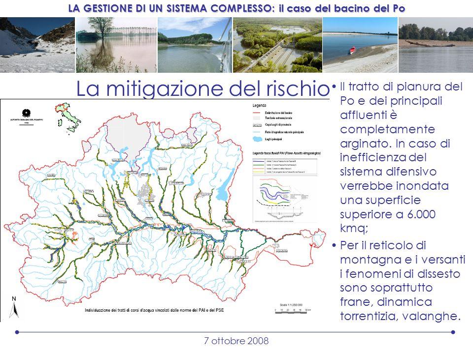 LA GESTIONE DI UN SISTEMA COMPLESSO: il caso del bacino del Po 7 ottobre 2008 La mitigazione del rischio Il tratto di pianura del Po e dei principali affluenti è completamente arginato.