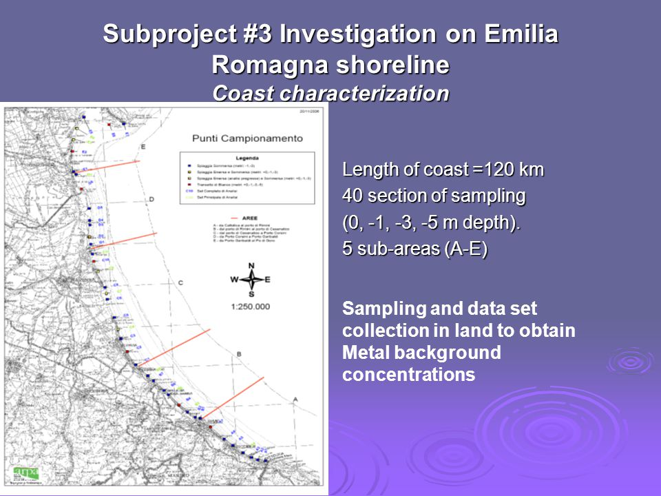 Subproject #3 Investigation on Emilia Romagna shoreline Coast characterization Length of coast =120 km 40 section of sampling (0, -1, -3, -5 m depth).