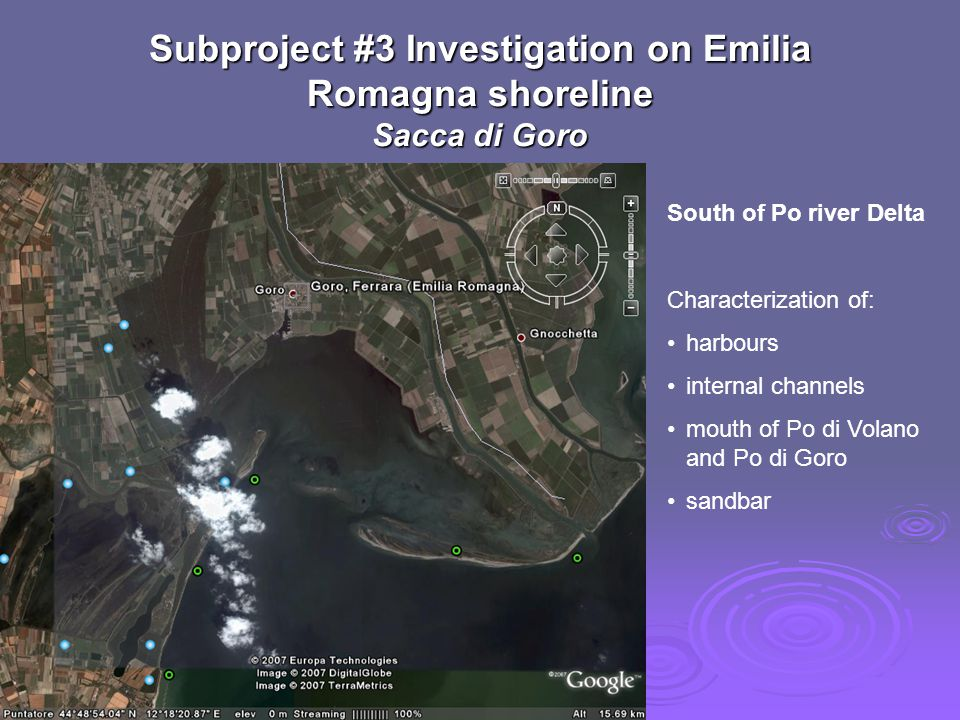 Subproject #3 Investigation on Emilia Romagna shoreline Sacca di Goro South of Po river Delta Characterization of: harbours internal channels mouth of Po di Volano and Po di Goro sandbar