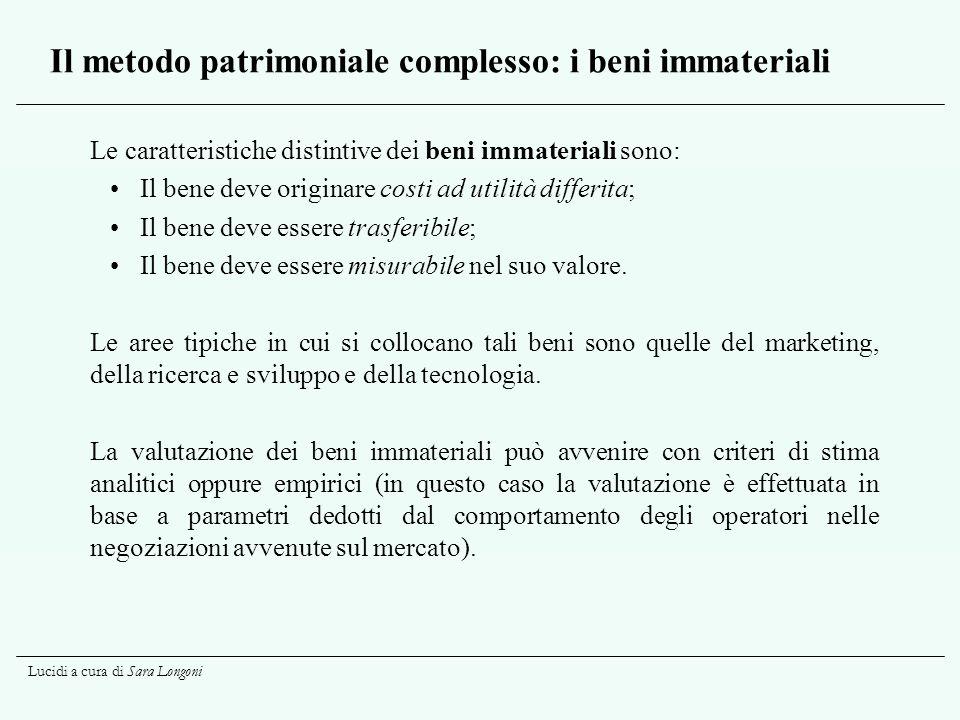 Lucidi a cura di Sara Longoni Il metodo patrimoniale complesso: i beni immateriali Le caratteristiche distintive dei beni immateriali sono: Il bene de