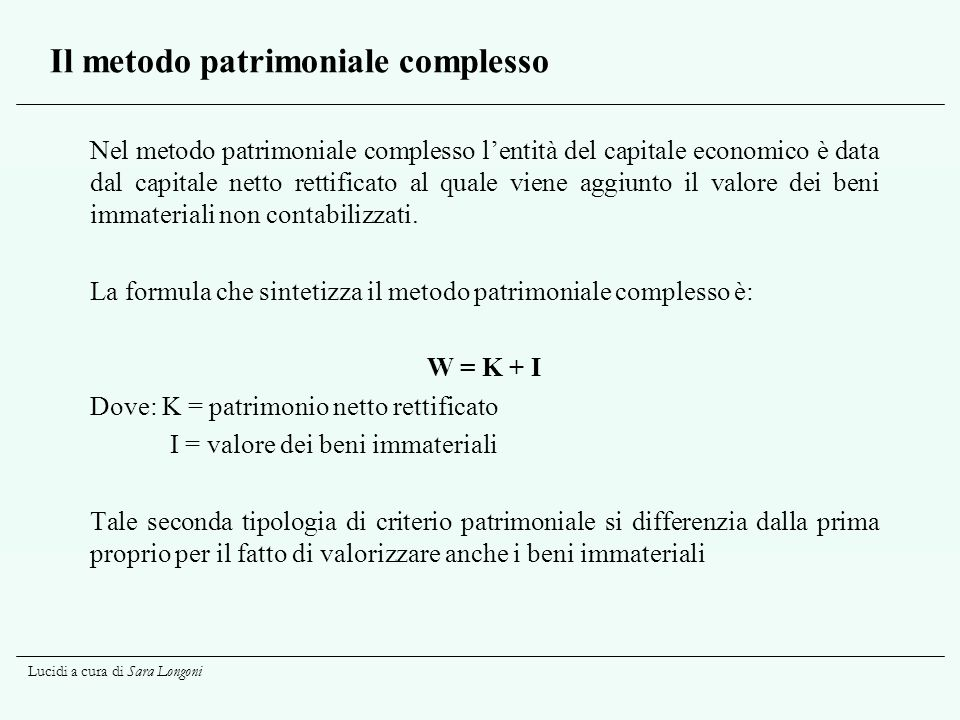 Lucidi a cura di Sara Longoni Il metodo patrimoniale complesso Nel metodo patrimoniale complesso l'entità del capitale economico è data dal capitale n