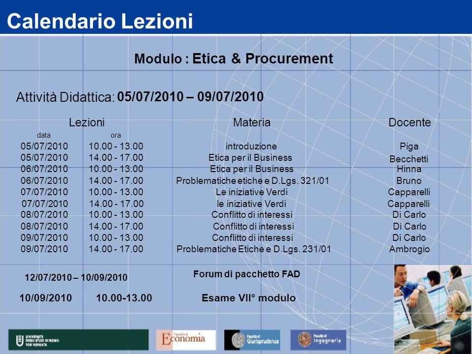 Calendario Lezioni data 05/07/2010 06/07/2010 07/07/2010 08/07/2010 09/07/2010 14.00 - 17.00 Problematiche Etiche e D.Lgs.