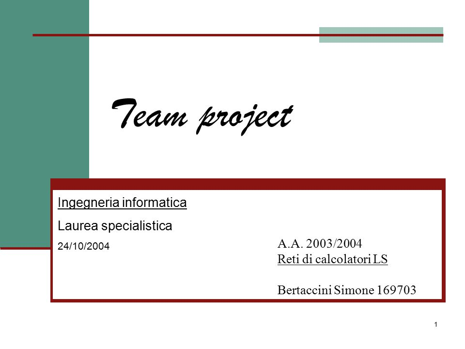 1 Team project A.A. 2003/2004 Reti di calcolatori LS Bertaccini Simone 169703 Ingegneria informatica Laurea specialistica 24/10/2004