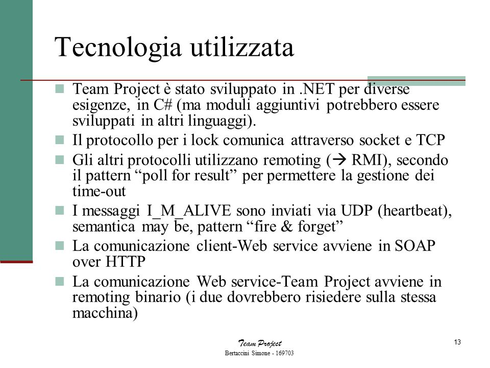 Team Project Bertaccini Simone - 169703 13 Tecnologia utilizzata Team Project è stato sviluppato in.NET per diverse esigenze, in C# (ma moduli aggiuntivi potrebbero essere sviluppati in altri linguaggi).