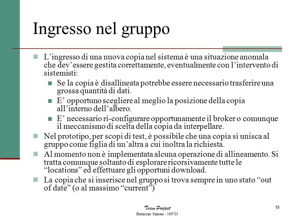 Team Project Bertaccini Simone - 169703 19 Ingresso nel gruppo L'ingresso di una nuova copia nel sistema è una situazione anomala che dev'essere gesti