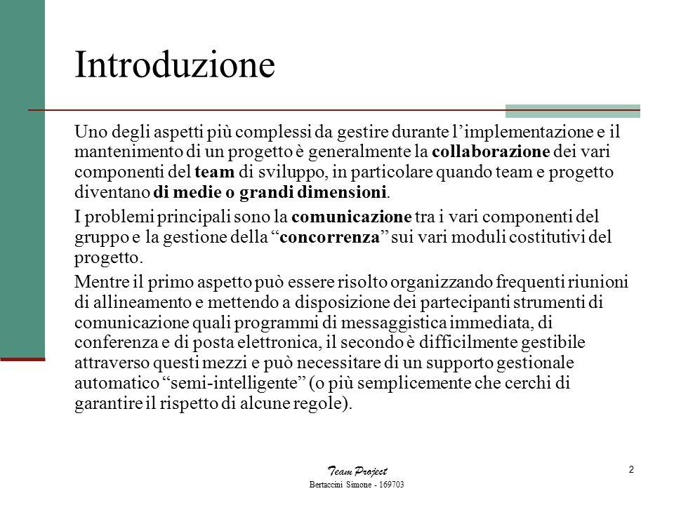 Team Project Bertaccini Simone - 169703 23 Conclusioni Alcune delle tematiche che avrei desiderato includere nel progetto (come la QoS) non sono purtroppo state affrontate pienamente per problemi di tempo.