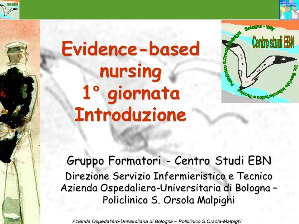 Evidence-based nursing 1° giornata Introduzione Gruppo Formatori - Centro Studi EBN Direzione Servizio Infermieristico e Tecnico Azienda Ospedaliero-U