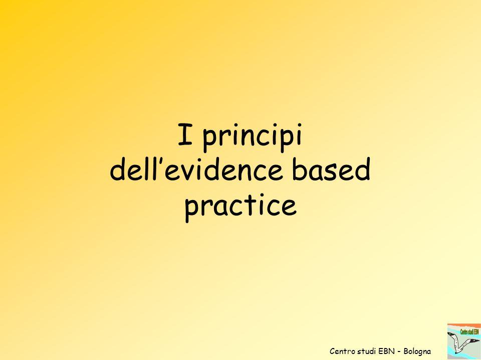 I principi dell'evidence based practice Centro studi EBN - Bologna