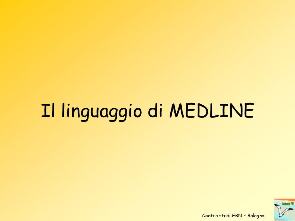 Il linguaggio di MEDLINE Centro studi EBN - Bologna
