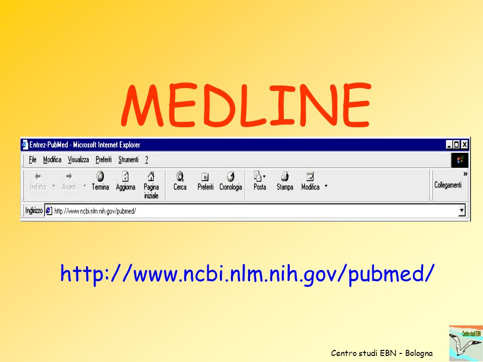 MEDLINE http://www.ncbi.nlm.nih.gov/pubmed/ Centro studi EBN - Bologna