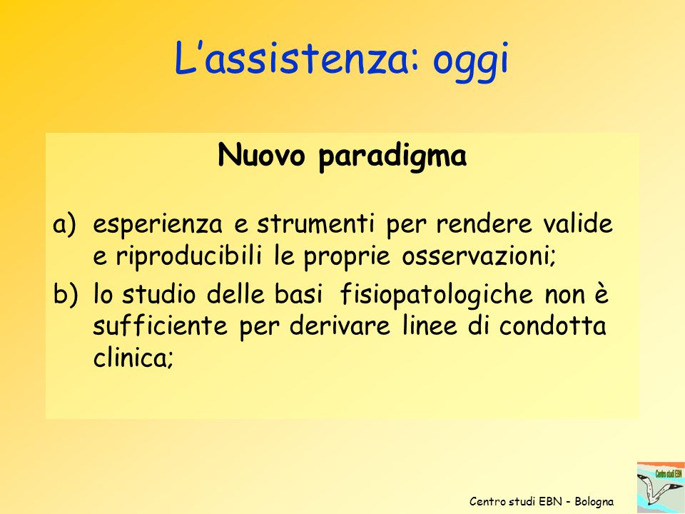 Nuovo paradigma a)esperienza e strumenti per rendere valide e riproducibili le proprie osservazioni; b)lo studio delle basi fisiopatologiche non è suf