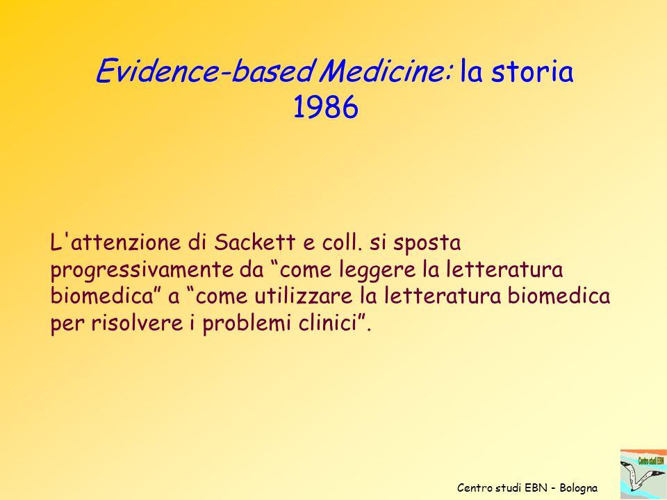 """Evidence-based Medicine: la storia 1986 L'attenzione di Sackett e coll. si sposta progressivamente da """"come leggere la letteratura biomedica"""" a """"come"""