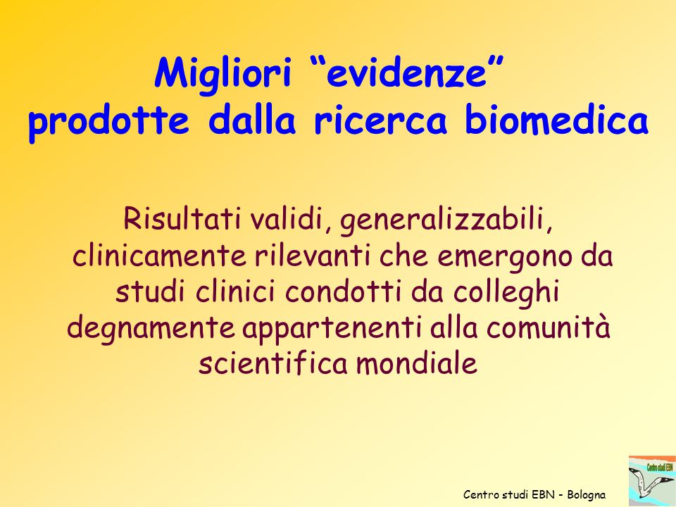Risultati validi, generalizzabili, clinicamente rilevanti che emergono da studi clinici condotti da colleghi degnamente appartenenti alla comunità sci