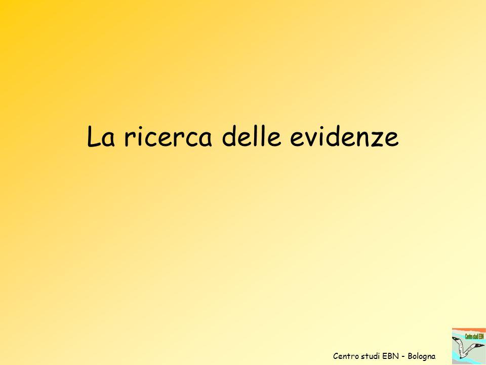 La ricerca delle evidenze Centro studi EBN - Bologna