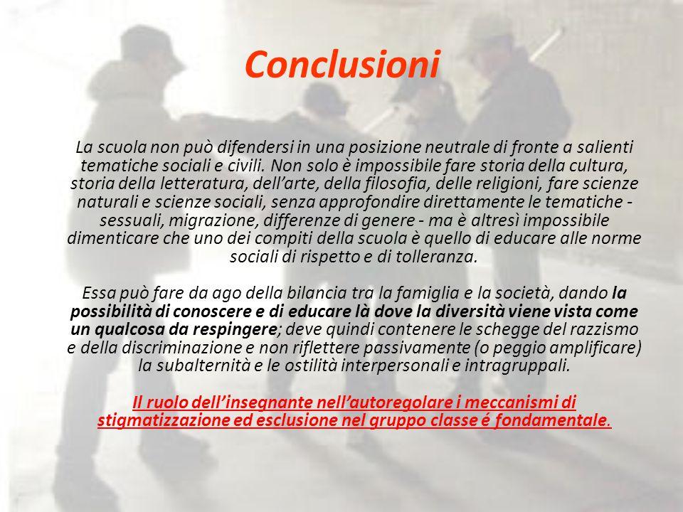Conclusioni La scuola non può difendersi in una posizione neutrale di fronte a salienti tematiche sociali e civili.