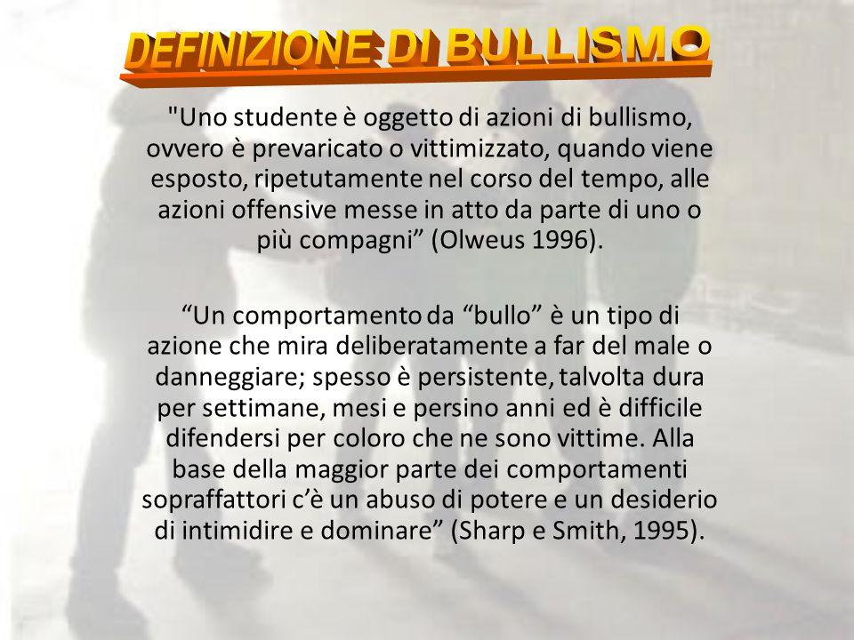 Uno studente è oggetto di azioni di bullismo, ovvero è prevaricato o vittimizzato, quando viene esposto, ripetutamente nel corso del tempo, alle azioni offensive messe in atto da parte di uno o più compagni (Olweus 1996).