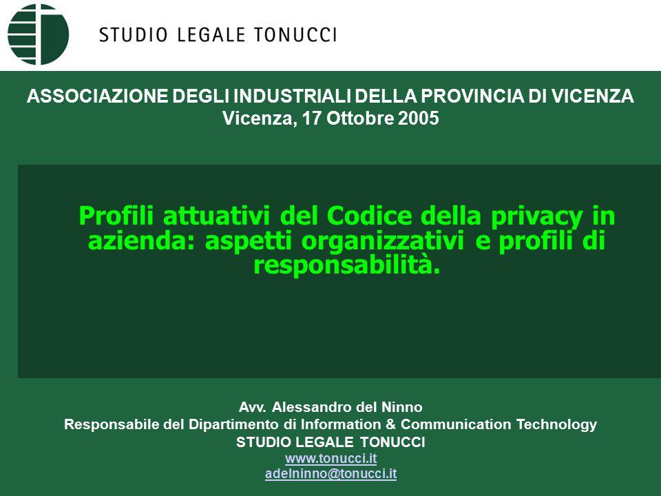 ASSOCIAZIONE DEGLI INDUSTRIALI DELLA PROVINCIA DI VICENZA Vicenza, 17 Ottobre 2005 Profili attuativi del Codice della privacy in azienda: aspetti organizzativi e profili di responsabilità.