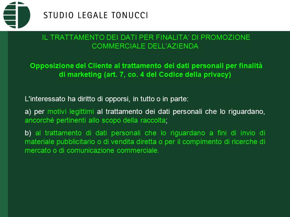 IL TRATTAMENTO DEI DATI PER FINALITA' DI PROMOZIONE COMMERCIALE DELL'AZIENDA Opposizione del Cliente al trattamento dei dati personali per finalità di marketing (art.