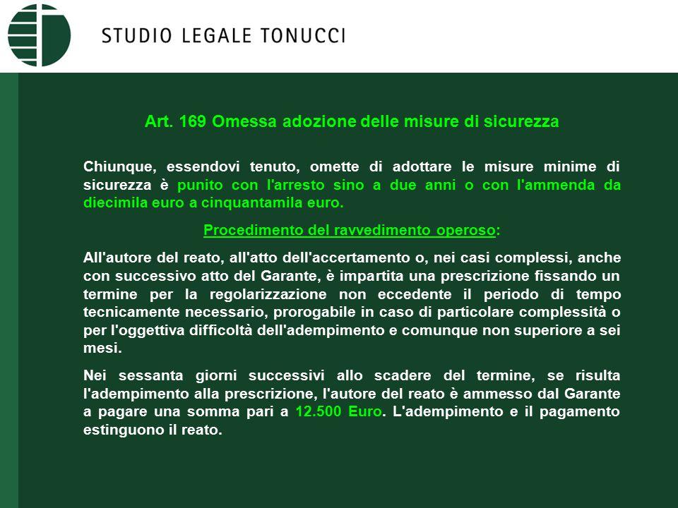 Art. 169 Omessa adozione delle misure di sicurezza Chiunque, essendovi tenuto, omette di adottare le misure minime di sicurezza è punito con l'arresto