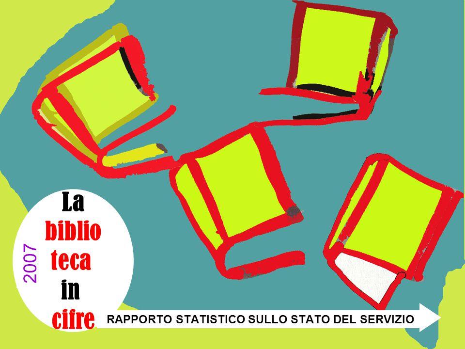 La biblio teca in cifre 2007 RAPPORTO STATISTICO SULLO STATO DEL SERVIZIO