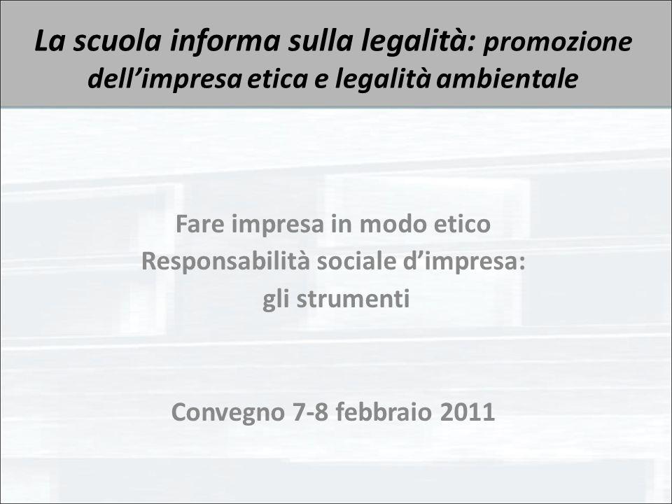 La scuola informa sulla legalità: promozione dell'impresa etica e legalità ambientale Fare impresa in modo etico Responsabilità sociale d'impresa: gli