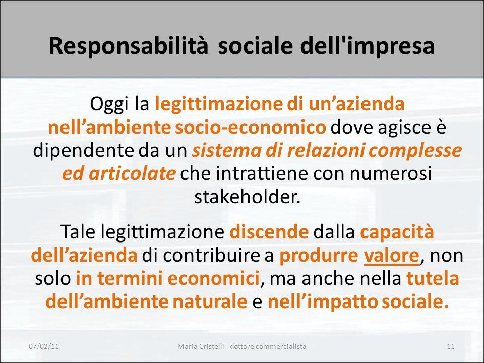 Responsabilità sociale dell impresa Oggi la legittimazione di un'azienda nell'ambiente socio-economico dove agisce è dipendente da un sistema di relazioni complesse ed articolate che intrattiene con numerosi stakeholder.