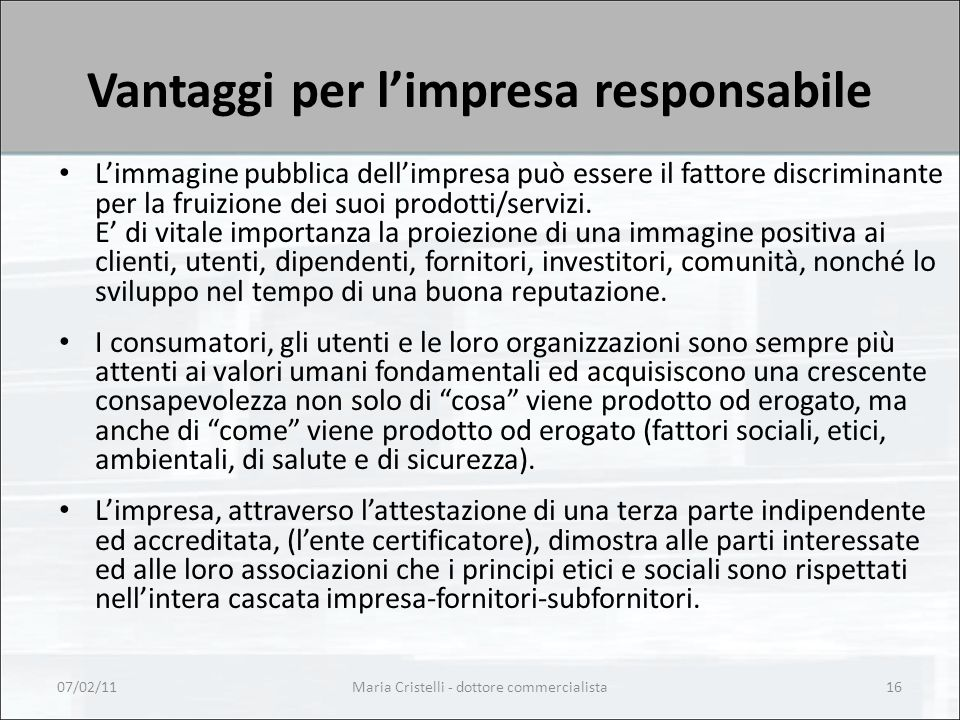 Maria Cristelli - dottore commercialista16 Vantaggi per l'impresa responsabile L'immagine pubblica dell'impresa può essere il fattore discriminante per la fruizione dei suoi prodotti/servizi.