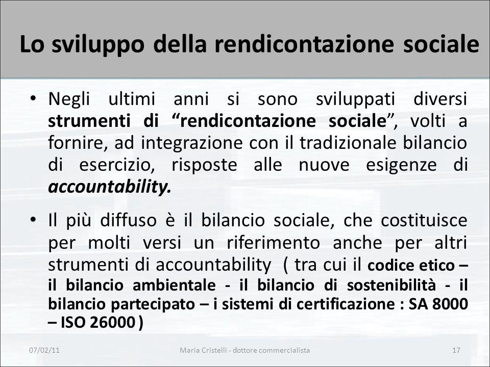 Lo sviluppo della rendicontazione sociale Negli ultimi anni si sono sviluppati diversi strumenti di rendicontazione sociale , volti a fornire, ad integrazione con il tradizionale bilancio di esercizio, risposte alle nuove esigenze di accountability.