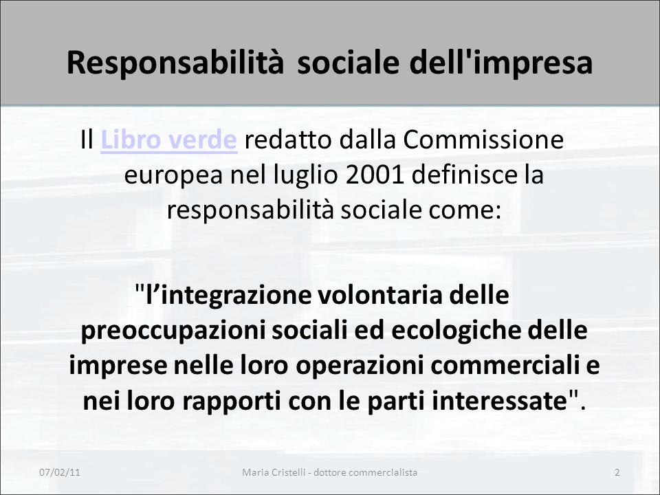 Responsabilità sociale dell impresa Il Libro verde redatto dalla Commissione europea nel luglio 2001 definisce la responsabilità sociale come:Libro verde l'integrazione volontaria delle preoccupazioni sociali ed ecologiche delle imprese nelle loro operazioni commerciali e nei loro rapporti con le parti interessate .