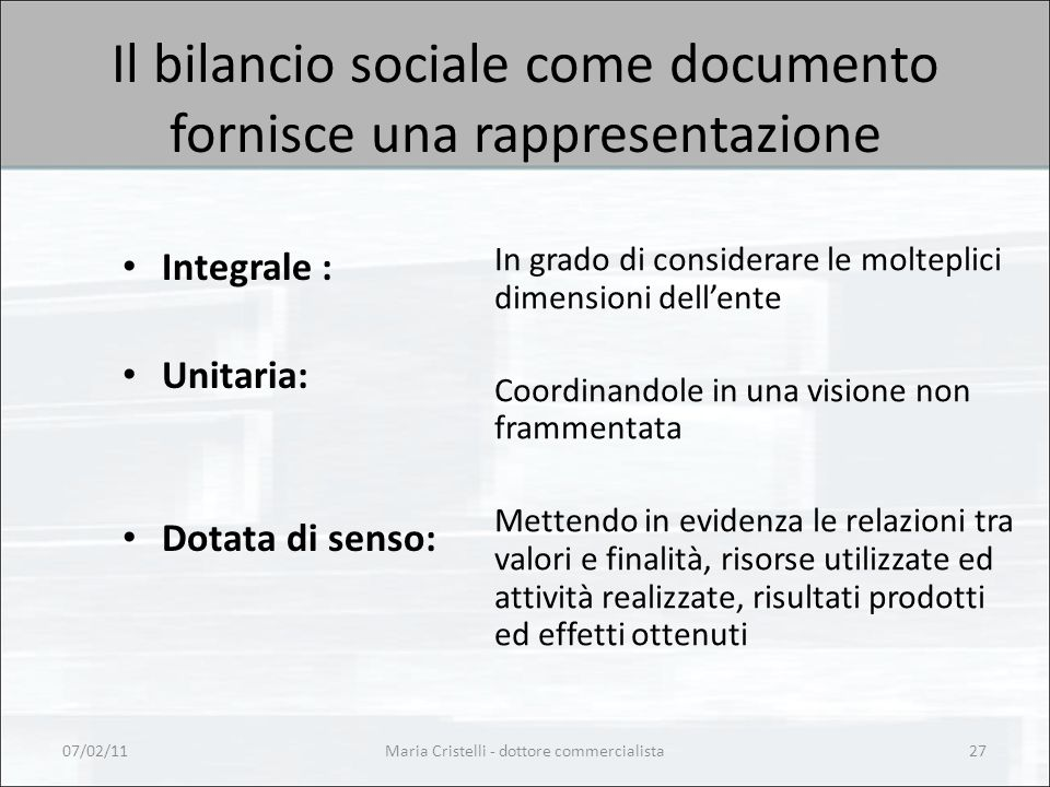 Maria Cristelli - dottore commercialista27 Il bilancio sociale come documento fornisce una rappresentazione Integrale : Unitaria: Dotata di senso: In