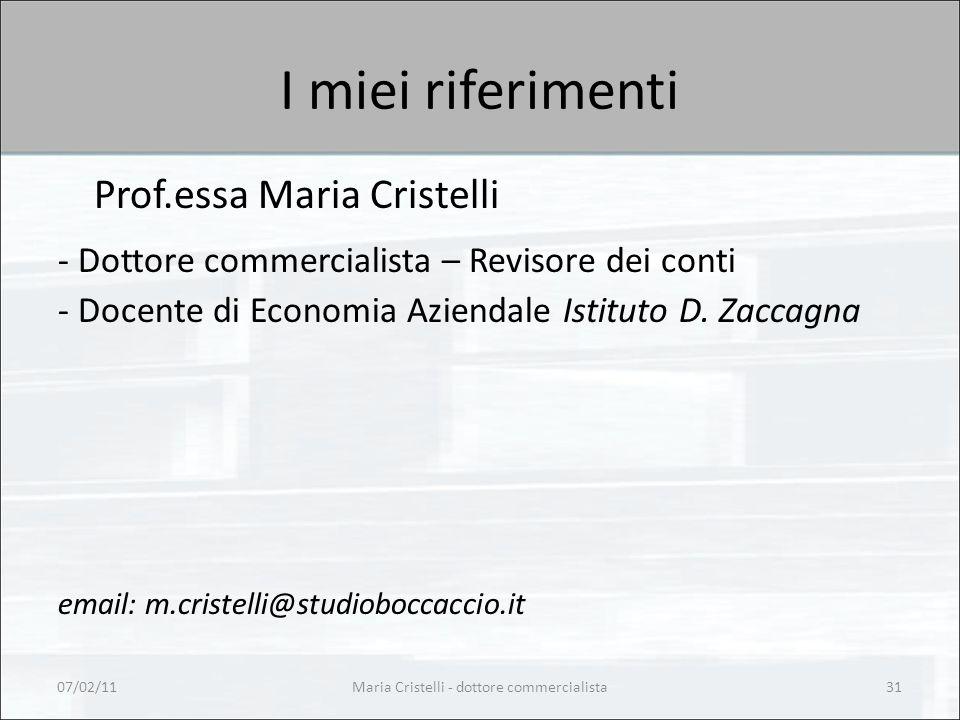 I miei riferimenti Prof.essa Maria Cristelli - Dottore commercialista – Revisore dei conti - Docente di Economia Aziendale Istituto D. Zaccagna email: