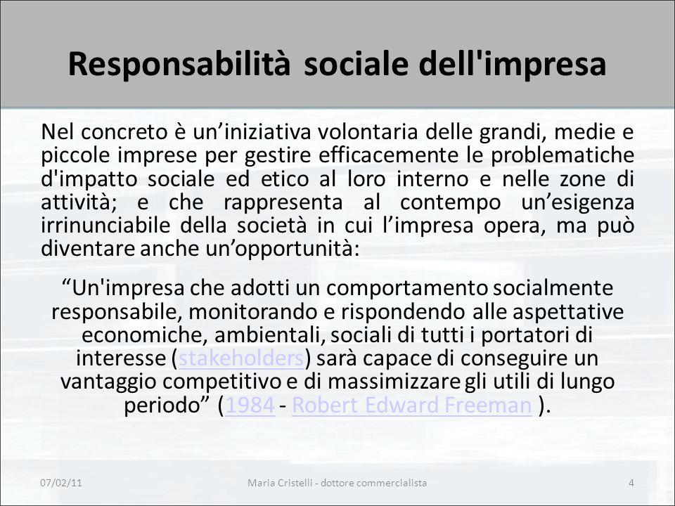Responsabilità sociale dell'impresa Nel concreto è un'iniziativa volontaria delle grandi, medie e piccole imprese per gestire efficacemente le problem